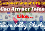 How Government Offices can Attract Talent like Silicon Valley Start Ups